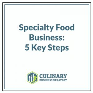 Specialty Food Business: 5 Key Steps