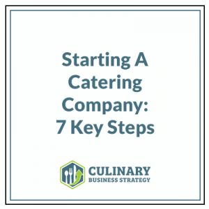 Starting A Catering Company: 7 Key Steps
