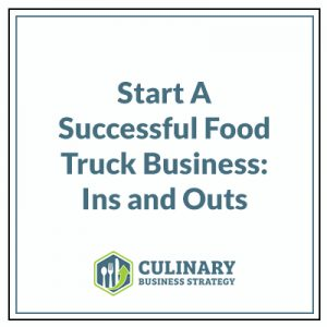 Start A Successful Food Truck Business: Ins and Outs